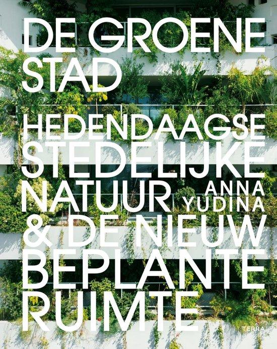 De groene stad, hedendaagse stedelijke natuur & de nieuwe beplante ruimte,